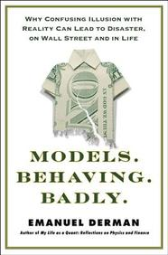 Models.Behaving.Badly: Why Confusing Illusion With Reality Can Lead To Disasters On Wall Street And In Life