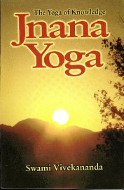 Jnana Yoga : The Yoga Of Knowledge