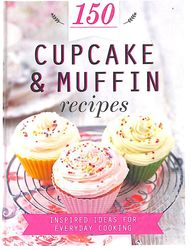 150 Cupcake And Muffin Recipes: Inspired Ideas For Everyday Cooking