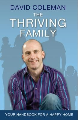 The Thriving Family: How to Achieve Home-Life Harmony for You and Your Children