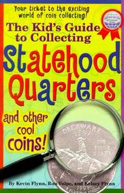 The Kid's Guide To Collecting Statehood Quarters And Other Cool Coins