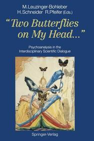 Two Butterflies On My Head...: Psychoanalysis In The Interdisciplinary Scientific Dialogue