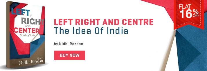 LEFT RIGHT AND CENTRE : THE IDEA OF INDIA