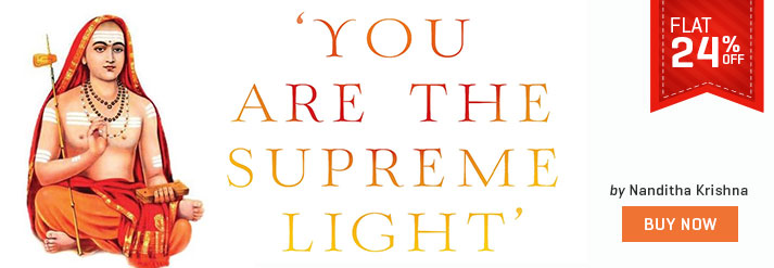 YOU ARE THE SUPREME LIGHT : LIFE LESSONS FROM ADI SHANKARA