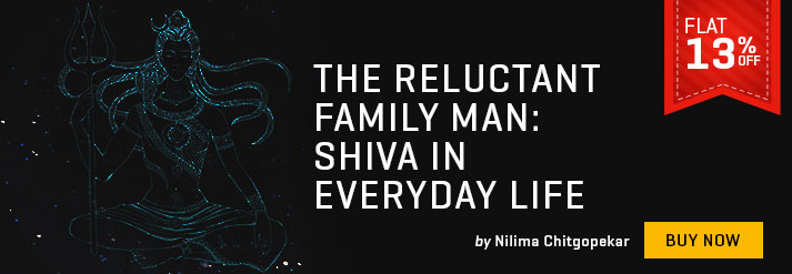 RELUCTANT FAMILY MAN : SHIVA IN EVERYDAY LIFE