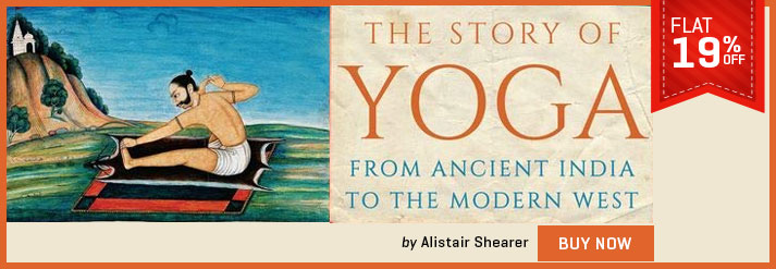 STORY OF YOGA : FROM ANCIENT INDIA TO THE MODERN WEST