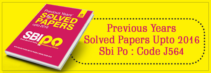Previous Years Solved Papers Upto 2016 Sbi Po : Code J564