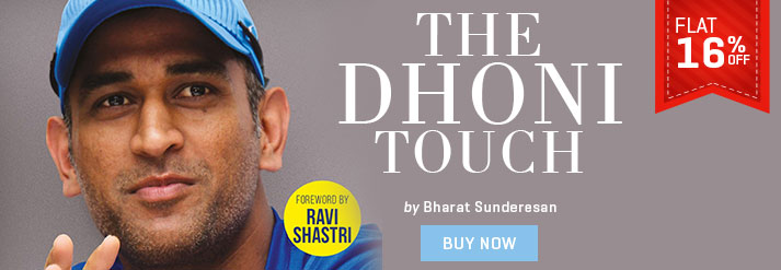 DHONI TOUCH : UNRAVELLING THE ENIGMA THAT IS MAHENDRA SINGH DHONI