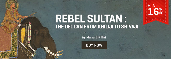 REBEL SULTAN : THE DECCAN FROM KHILIJI TO SHIVAJI