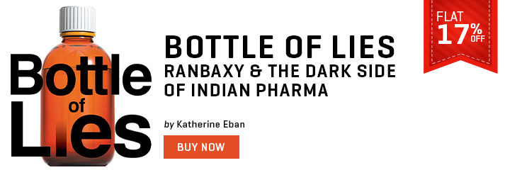 BOTTLE OF LIES : RANBAXY & THE DARK SIDE OF INDIAN PHARMA