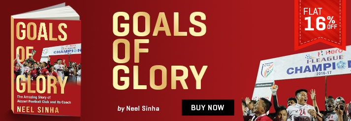 GOALS OF GLORY THE AMAZING STORY OF AIZAWL FOOTBALL CLUB AND ITS COACH