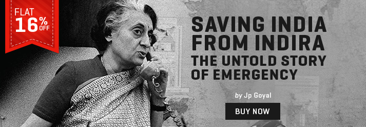 SAVING INDIA FROM INDIRA : THE UNTOLD STORY OF EMERGENCY