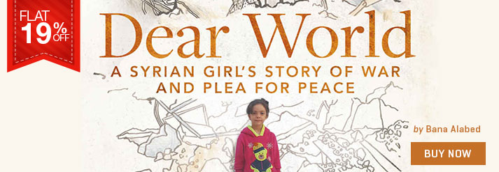 DEAR WORLD : A SYRIAN GIRLS STORY OF WAR AND PLEA FOR PEACE