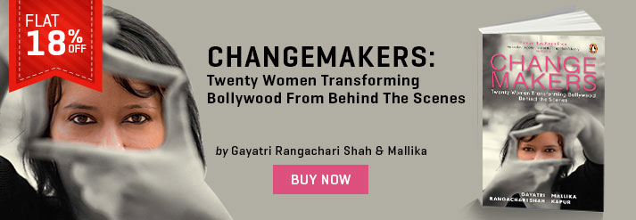 CHANGEMAKERS : TWENTY WOMEN TRANSFORMING BOLLYWOOD FROM BEHIND THE SCENES