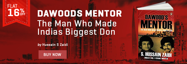 DAWOODS MENTOR : THE MAN WHO MADE INDIAS BIGGEST DON