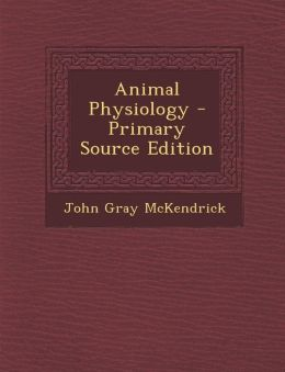 Animal Physiology - Primary Source Edition