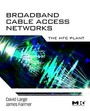 Broadband Cable Access Networks: The Hfc Plant, Volume 5
