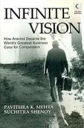Infinite Vision : How Aravind Became The Worlds Greatest Business Case For Compassion