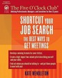 Shortcut Your Job Search: The Best Ways To Get Meetings (Five O'clock Club)