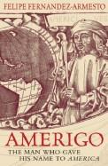 Amerigo - The Man Who Gave His Name To America