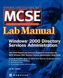 Mcse Windows(R) 2000 Directory Services Administration Lab Manual
