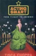 Acting Smart : Your Ticket To Showbiz