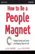 How to Be a People Magnet: Finding Friends and Lovers and Keeping Them for Life