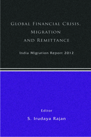 India Migration Report 2012: Global Financial Crisis, Migration and Remittances