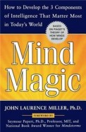 Mind Magic - How To Develop The 3 Components Of    Intelligence That Matter Most In Today'S World