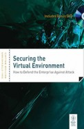 Securing The Virtual Environment How To Defend The Enterprise Against Attack W/Cd