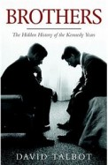 Brothers - The Hidden History Of The Kennedy       Years