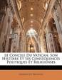 Le Concile Du Vatican, Son Histoire Et Ses Consquences Politiques Et Religienses