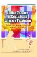 Indian Theatre In English & Literary Feminism : Politics Of Gender Identity & Authenticity