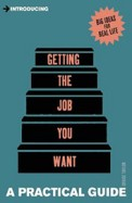 Getting The Job You Want : A Practical Guide