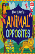 Animal Opposites : Move & Match