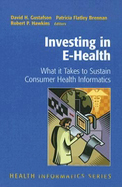 INVESTING IN E-HEALTH : WHAT IT TAKES TO SUSTAIN  CONSUMER HEALTH INFORMATICS
