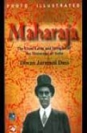 Maharaja - The Lives Loves & Intrigues Of The Maharajas Of India
