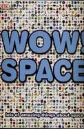 Wow Space : Lots Of Amazing Things About Space