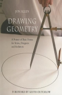 Drawing Geometry: A Primer Of Basic Forms For Artists, Designers, And Architects