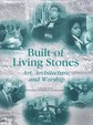 Built Of Living Stones: Art, Architecture, And Worship