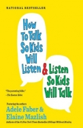 How to Talk So Kids Will Listen... and Listen So Kids Will Talk