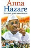Anna Hazare : The Crusader Of Fight Against Corruption