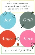 Joy Guilt Anger Love : What Neuroscience Can & Cant Tell Us About How We Feel
