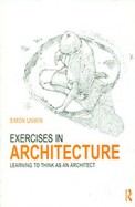 Exercises In Architecture Learning To Think As An Architect
