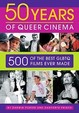 Fifty Years Of Queer Cinema: 500 Of The Best Glbtq Films Ever Made
