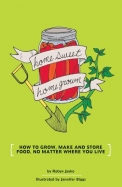 Homesweet Homegrown: How to Grow, Make and Store Food, No Matter Where You Live