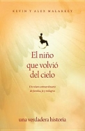 El Nino Que Volvio del Cielo: Un Relato Extraordinario de Familia, Fe y Milagros = The Boy Who Came Back from Heaven