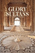 Glory Of The Sultans - Islamic Architecture In     India