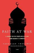 FAITH AT WAR A JOURNEY ON THE FRONTLINES OF ISLAM FROM BAGHDAD TO TIMBUKTU
