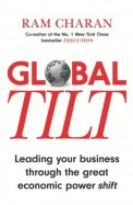 Global Tilt : Leading Your Business Through The Great Economic Power Shift